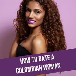 How To Date A Colombian Woman