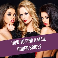 How To Find A Mail Order Bride