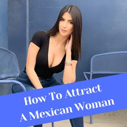 How To Attract A Mexican Woman