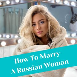 How To Marry A Russian Woman