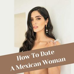 How To Date A Mexican Woman
