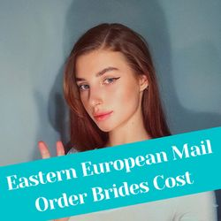 Eastern European Mail Order Brides Cost